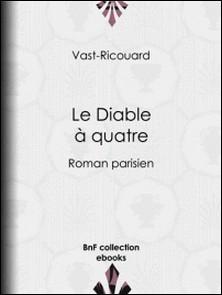 Le Diable à quatre - Roman parisien-Adolphe Belot , Vast-Ricouard