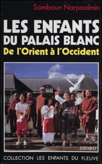 Les enfants du palais blanc - De l'Orient à l'Occident-Somboun Narpoolmin