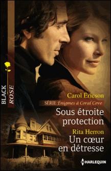 Sous étroite protection - Un coeur en détresse - Série Énigmes à Coral Cove, vol. 1-Carol Ericson , Rita Herron