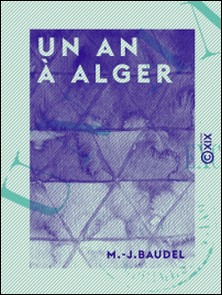 Un an à Alger - Excursions et souvenirs-M.-J. Baudel