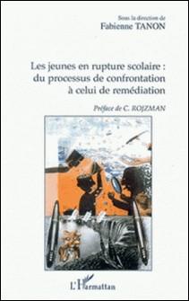 Les jeunes en rupture scolaire : du processus de confrontation à celui de remédiation-Fabienne Tanon