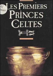 Les premiers princes celtes (2000 à 750 avant J-C) - Autour de la tombe de Saint-Romain-de-Jalionas (Isère)-Aimé Bocquet