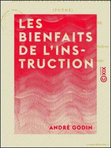 Les Bienfaits de l'instruction - Suivi de l'Histoire de l'enseignement primaire à Guîtres-André Godin