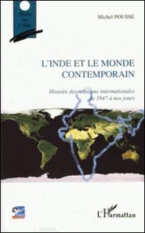 L'Inde et le monde contemporain - Histoire des relations internationales de 1947 à nos jours-Michel Pousse