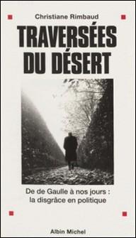 Traversées du désert - De de Gaulle à nos jours, la disgrâce en politique-Christiane Rimbaud