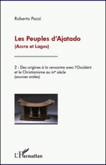 Les peuples d'Ajatado (Accra et Lagos) - Volume 2, Des origines à la rencontre avec l'Occident et le christianisme au XVe siècle (sources orales)-Roberto Pazzi