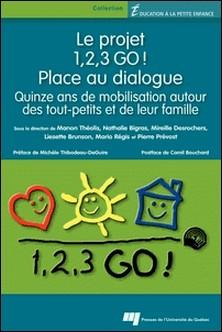 Le projet 1, 2, 3 GO ! Place au dialogue - Quinze ans de mobilisation autour des tout-petits et de leur famille-Manon Théolis , Nathalie Bigras , Liesette Brunson , Pierre Prévost