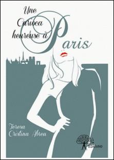 Une Carioca heureuse à Paris - Traduction: Irène Danon-Teresa Cristina Abreu