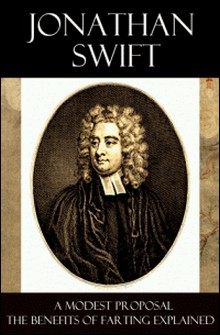 A Modest Proposal + The Benefits of Farting Explained-Jonathan Swift