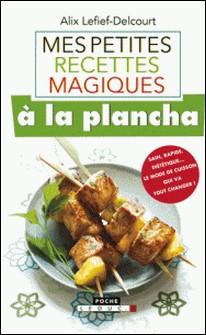 Mes petites recettes magiques a la plancha-Alix Lefief-Delcourt