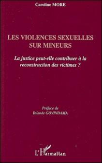 Les violences sexuelles sur mineurs - La justice peut-elle contribuer à la reconstruction des victimes ?-Caroline More