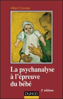 La psychanalyse à l'épreuve du bébé - 2e éd.-Albert Ciccone
