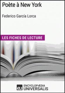 Poète à New York de Federico García Lorca - Les Fiches de lecture d'Universalis-Encyclopaedia Universalis