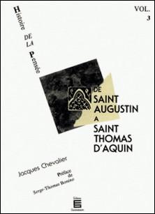 De saint Augustin à saint Thomas d'Aquin - Histoire de la pensée (Volume 3)-Jacques Chevalier