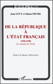 De la République à l'Etat français - Le chemin de Vichy, 1930-1940-Simon Pietri , Jean Lévy