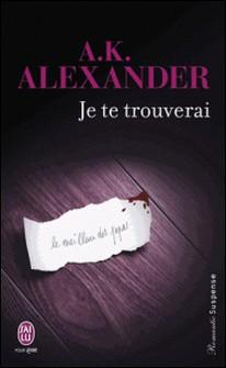 Je te trouverai-A.K. Alexander