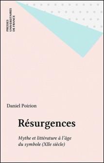 Résurgences - Mythe et littérature à l'âge du symbole (XIIe siècle)-Daniel Poirion