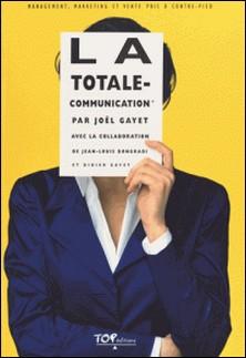 LA TOTALE-COMMUNICATION. Management, marketing et vente pris à contre-pied-Joël Gayet