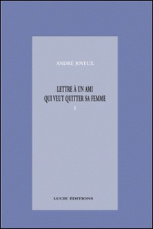 Lettre à un ami qui veut quitter sa femme-André Joyeux