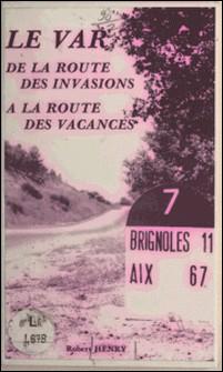 Le Var : de la route des invasions à la route des vacances-Robert Henry , Michel Lorry