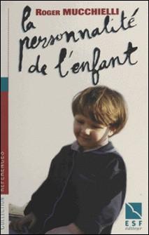 LA PERSONNALITE DE L'ENFANT. Son édification de la naissance à la fin de l'adolescence-Roger Mucchielli