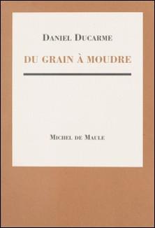 Du grain à moudre-D Ducarne