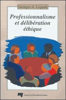 Professionnalisme et délibération éthique : manuel d'aide à la décision responsable-Legault