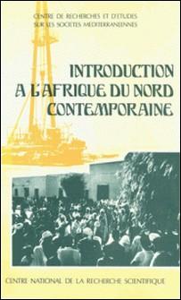 Introduction à l'Afrique du Nord contemporaine-Centre De Recherches Et D'Étud Méditerranéennes