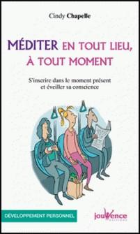Méditer en tout lieu, à tout moment - S'inscrire dans le moment présent et éveiller sa conscience-Cindy Chapelle