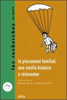 Le placement familial, une vieille histoire à réinventer-Arlette Pellé , Collectif , Denise Bass