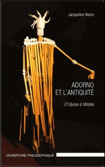 Adorno et l'Antiquité - D'Ulysse à Médée-Jacqueline Marre