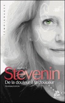 De la douleur à la douceur - Transmutation-Agnès Stevenin