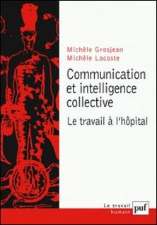 COMMUNICATION ET INTELLIGENCE COLLECTIVE. Le travail à l'hôpital-Michèle Lacoste , Michèle Grosjean