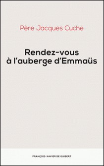 Rendez-vous à l'auberge d'Emmaus-Père Jacques Cuche