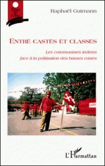 Entre castes et classes - Les communistes indiens face à la politisation des basses castes-Raphaël Gutmann