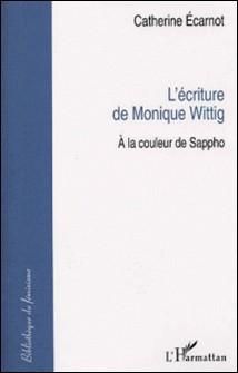 L'écriture de Monique Wittig : à la couleur de Sappho-Catherine Ecarnot