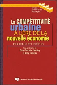 La compétitivité urbaine à l'ère de la nouvelle économie - Enjeux et défis-Diane-Gabrielle Tremblay , Rémy Tremblay