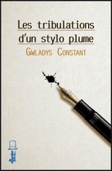 Les tribulations d'un stylo-plume - Roman ado-Gwladys Constant