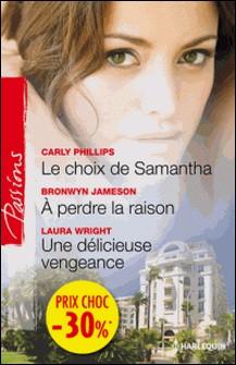 Le choix de Samantha - A perdre la raison - Une délicieuse vengeance - (promotion)-Carly Phillips , Bronwyn Jameson , Laura Wrigth