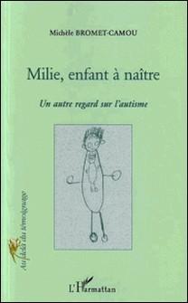 Milie, enfant à naître... Un certain regard sur l'autisme-Michèle Bromet-Camou