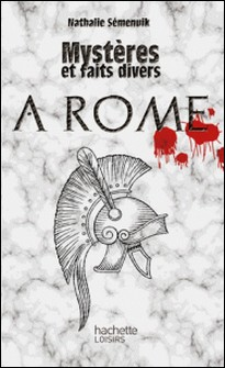 Mystères et faits divers - À Rome-Nathalie Sémenuik