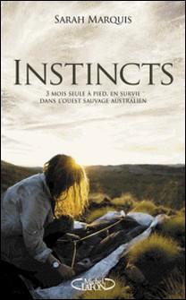 Instincts - 3 mois seule à pied, en survie dans l'ouest sauvage australien-Sarah Marquis