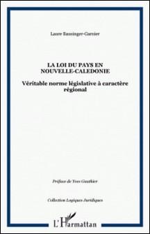 LOI DU PAYS EN NOUVELLE- CALEDONIE : VERITABLE NORME LEGISLATIVE A CARACTERE REGIONAL-Yves Gauthier