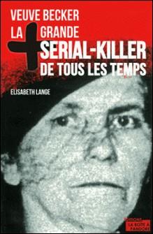 La plus grande serial-killer de tous les temps - Veuve Becker-Elisabeth Lange , La Boîte à Pandore