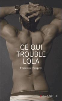 Ce qui trouble Lola-Françoise Simpère