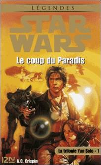 Star Wars - La trilogie de Yan Solo - tome 1 - Le coup du paradis-A.C. CRISPIN , Grégoire Dannereau , Patrice Duvic , Jacques Goimard