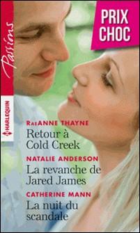 Retour à Cold Creek - La revanche de Jared James - La nuit du scandale-RaeAnne Thayne , Natalie Anderson , Catherine Mann
