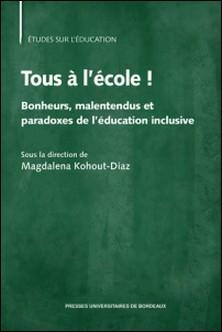 Tous à l'école ! - Bonheurs, malentendus et paradoxes de l'éducation inclusive-Magdalena Kohout-Diaz