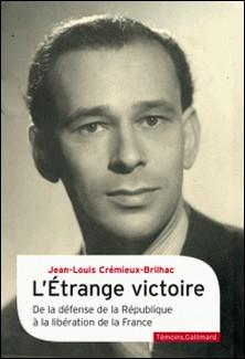 L'étrange victoire - De la défense de la République à la libération de la France-Jean-Louis Crémieux-Brilhac