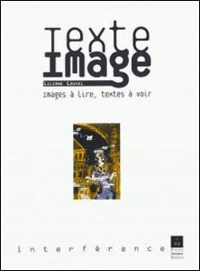 Texte/Image. Images à lire, textes à voir-Liliane Louvel